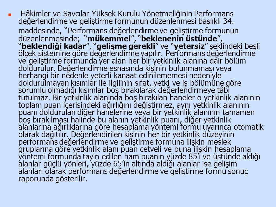 """Hâkimler ve Savcılar Yüksek Kurulu Yönetmeliğinin Performans değerlendirme ve geliştirme formunun düzenlenmesi başlıklı 34. maddesinde, """"Performans de"""