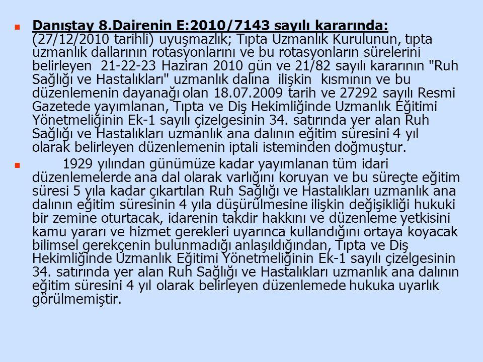 Danıştay 8.Dairenin E:2010/7143 sayılı kararında: (27/12/2010 tarihli) uyuşmazlık; Tıpta Uzmanlık Kurulunun, tıpta uzmanlık dallarının rotasyonlarını