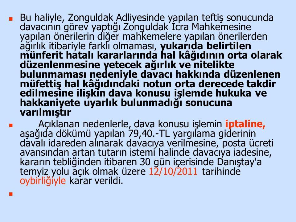 Bu haliyle, Zonguldak Adliyesinde yapılan teftiş sonucunda davacının görev yaptığı Zonguldak İcra Mahkemesine yapılan önerilerin diğer mahkemelere yap