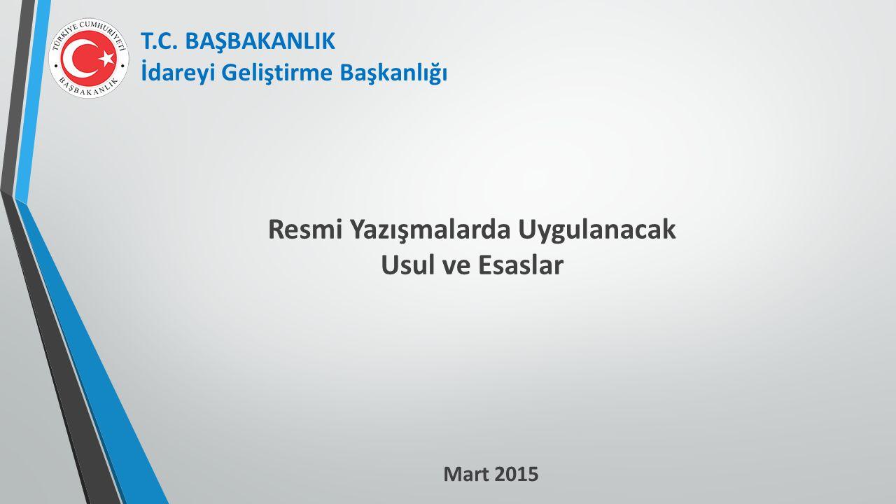 Resmi Yazışmalarda Uygulanacak Usul ve Esaslar T.C. BAŞBAKANLIK İdareyi Geliştirme Başkanlığı Mart 2015