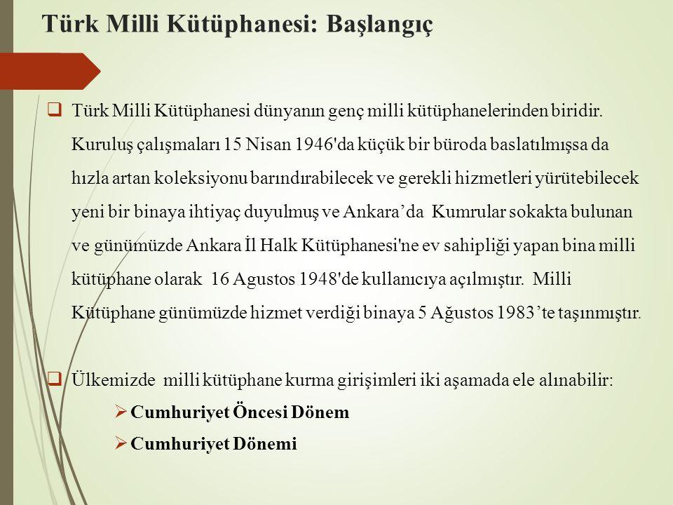 Türk Milli Kütüphanesi: Başlangıç  Türk Milli Kütüphanesi dünyanın genç milli kütüphanelerinden biridir. Kuruluş çalışmaları 15 Nisan 1946'da küçük b