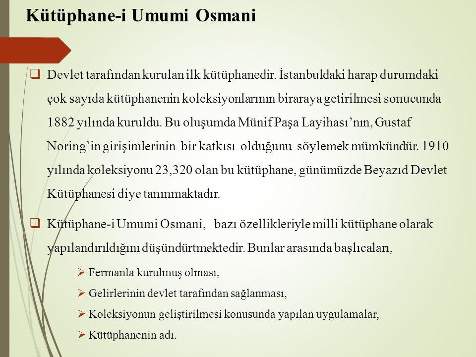 Kütüphane-i Umumi Osmani  Devlet tarafından kurulan ilk kütüphanedir. İstanbuldaki harap durumdaki çok sayıda kütüphanenin koleksiyonlarının biraraya
