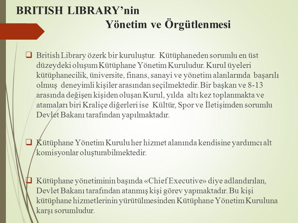BRITISH LIBRARY'nin Yönetim ve Örgütlenmesi  British Library özerk bir kuruluştur. Kütüphaneden sorumlu en üst düzeydeki oluşum Kütüphane Yönetim Kur