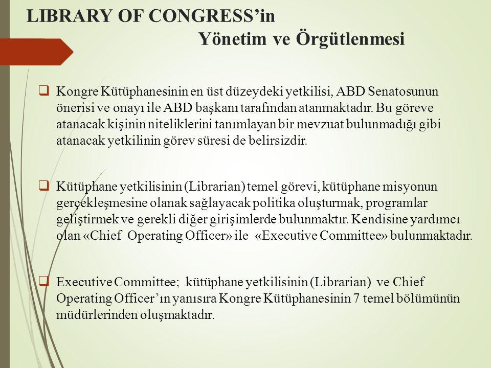 LIBRARY OF CONGRESS'in Yönetim ve Örgütlenmesi  Kongre Kütüphanesinin en üst düzeydeki yetkilisi, ABD Senatosunun önerisi ve onayı ile ABD başkanı ta