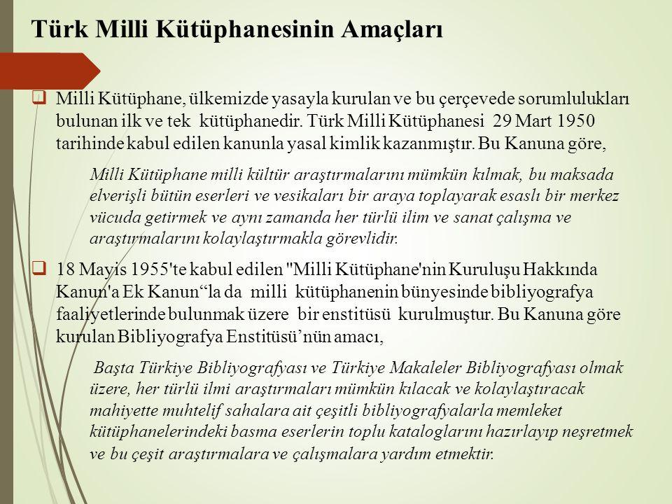 Türk Milli Kütüphanesinin Amaçları  Milli Kütüphane, ülkemizde yasayla kurulan ve bu çerçevede sorumlulukları bulunan ilk ve tek kütüphanedir. Türk M