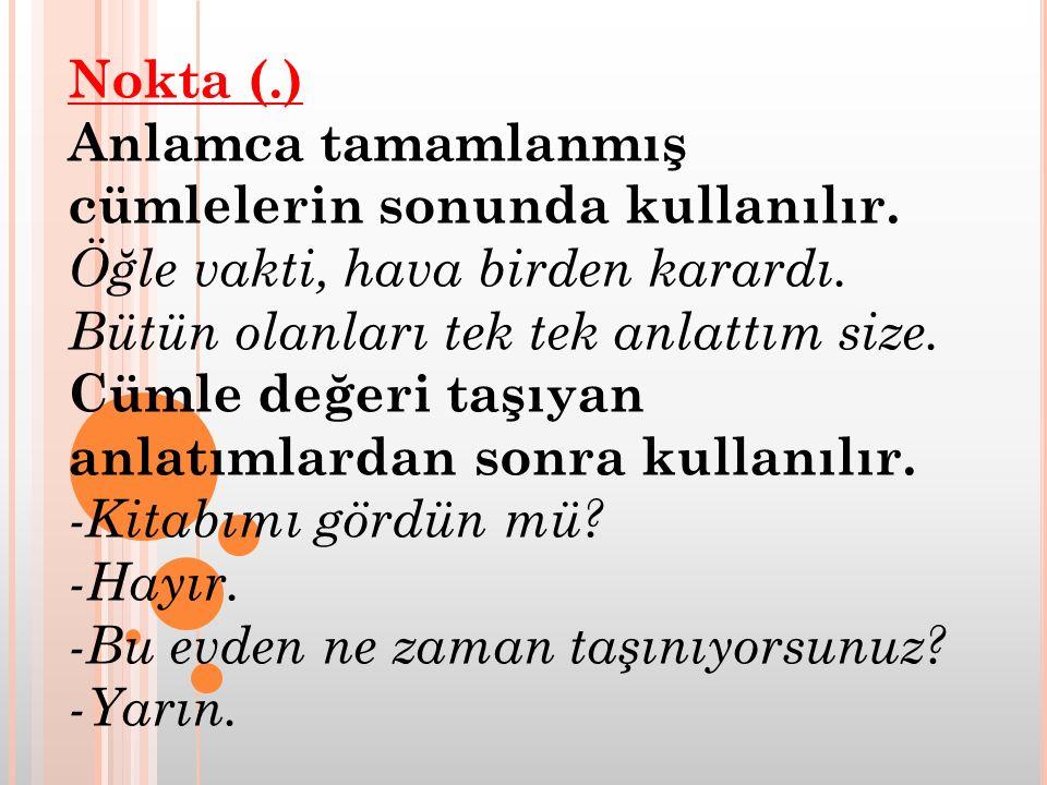 Nokta (.) Anlamca tamamlanmış cümlelerin sonunda kullanılır.