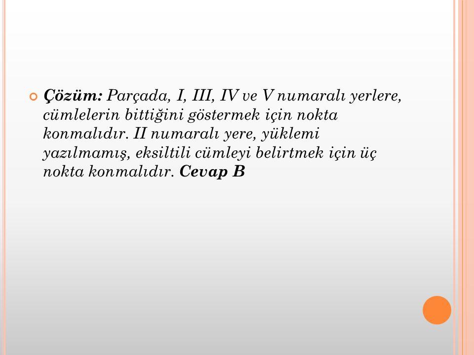 Çözüm: Parçada, I, III, IV ve V numaralı yerlere, cümlelerin bittiğini göstermek için nokta konmalıdır. II numaralı yere, yüklemi yazılmamış, eksiltil