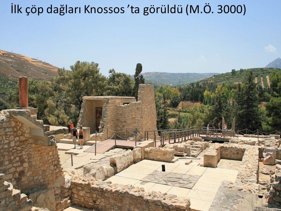 İlk çöp dağları Knossos 'ta görüldü (M.Ö. 3000)