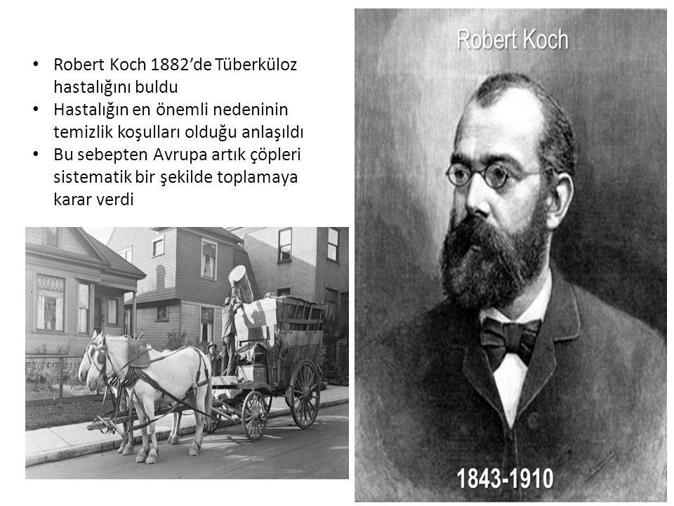 Robert Koch 1882'de Tüberküloz hastalığını buldu Hastalığın en önemli nedeninin temizlik koşulları olduğu anlaşıldı Bu sebepten Avrupa artık çöpleri sistematik bir şekilde toplamaya karar verdi