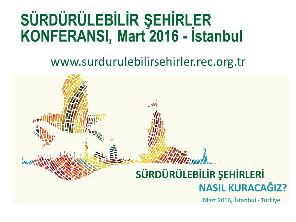 www.surdurulebilirsehirler.rec.org.tr SÜRDÜRÜLEBİLİR ŞEHİRLER KONFERANSI, Mart 2016 - İstanbul