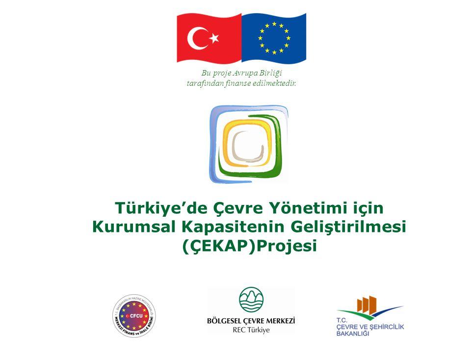 Türkiye'de Çevre Yönetimi için Kurumsal Kapasitenin Geliştirilmesi (ÇEKAP)Projesi Bu proje Avrupa Birliği tarafından finanse edilmektedir.