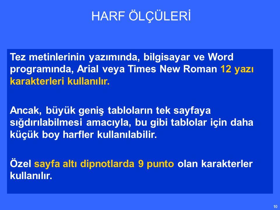 10 Tez metinlerinin yazımında, bilgisayar ve Word programında, Arial veya Times New Roman 12 yazı karakterleri kullanılır.