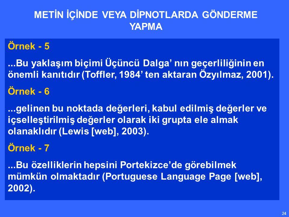 24 Örnek - 5...Bu yaklaşım biçimi Üçüncü Dalga' nın geçerliliğinin en önemli kanıtıdır (Toffler, 1984' ten aktaran Özyılmaz, 2001).
