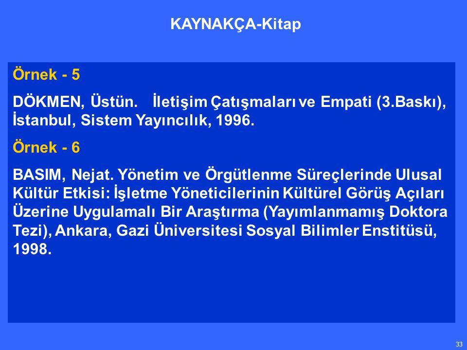 33 Örnek - 5 DÖKMEN, Üstün.İletişim Çatışmaları ve Empati (3.Baskı), İstanbul, Sistem Yayıncılık, 1996.