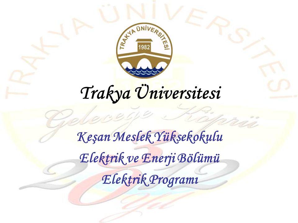 Trakya Üniversitesi Keşan Meslek Yüksekokulu Elektrik ve Enerji Bölümü Elektrik Programı