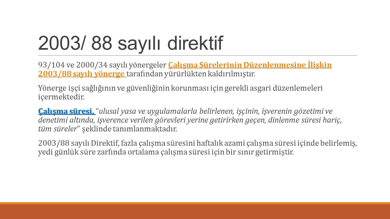 2003/ 88 sayılı direktif 93/104 ve 2000/34 sayılı yönergeler Çalışma Sürelerinin Düzenlenmesine İlişkin 2003/88 sayılı yönerge tarafından yürürlükten