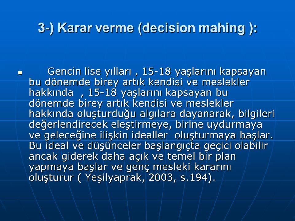 3-) Karar verme (decision mahing ): Gencin lise yılları, 15-18 yaşlarını kapsayan bu dönemde birey artık kendisi ve meslekler hakkında, 15-18 yaşların