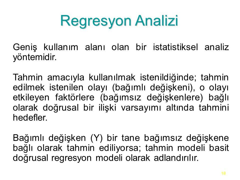 18 Regresyon Analizi Geniş kullanım alanı olan bir istatistiksel analiz yöntemidir. Tahmin amacıyla kullanılmak istenildiğinde; tahmin edilmek istenil