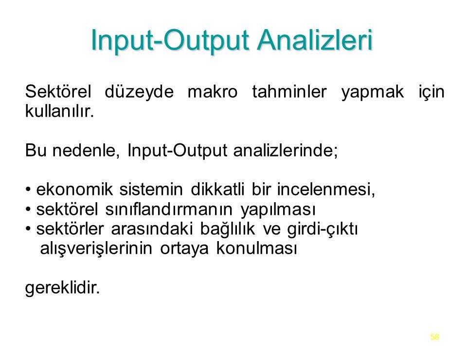 58 Input-Output Analizleri Sektörel düzeyde makro tahminler yapmak için kullanılır. Bu nedenle, Input-Output analizlerinde; ekonomik sistemin dikkatli