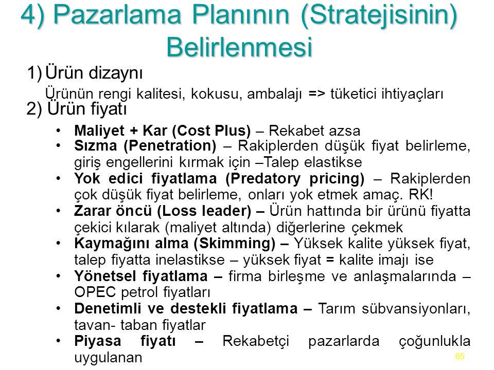 65 4) Pazarlama Planının (Stratejisinin) Belirlenmesi 1)Ürün dizaynı Ürünün rengi kalitesi, kokusu, ambalajı => tüketici ihtiyaçları 2) Ürün fiyatı Ma