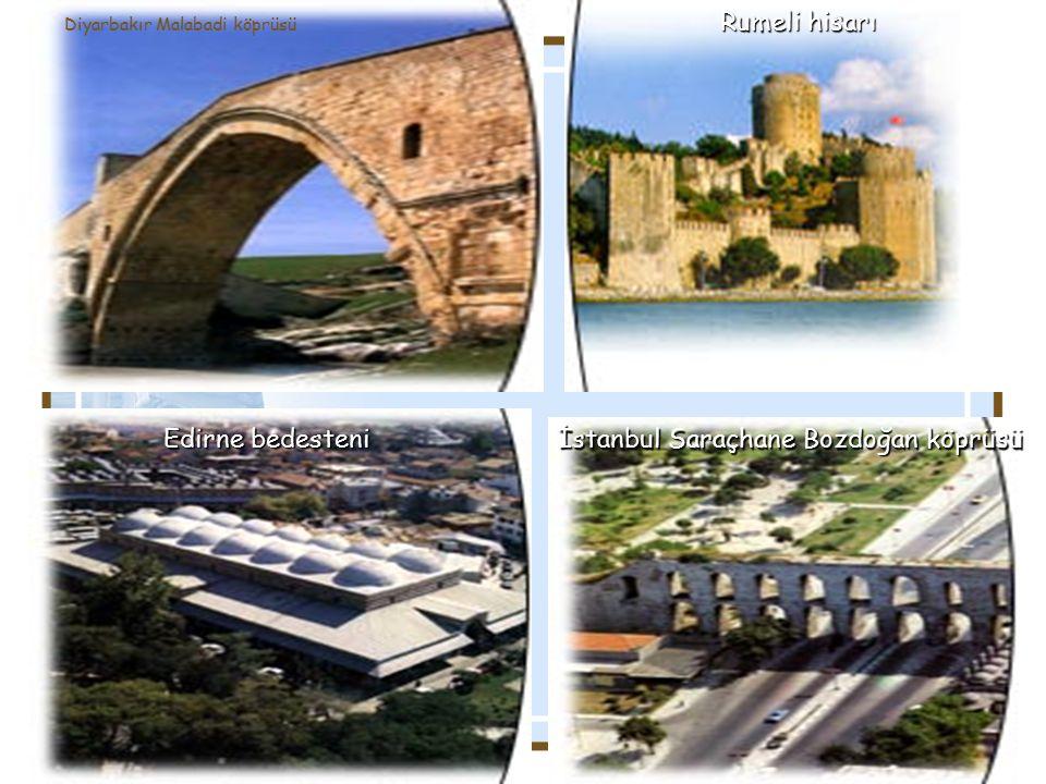 Diyarbakır Malabadi köprüsü Rumeli hisarı Edirne bedesteni Konya Karatay Medresesi İstanbul Saraçhane Bozdoğan köprüsü
