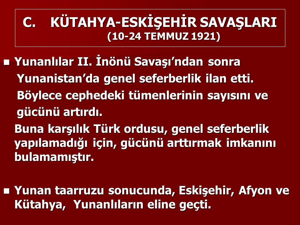 C.KÜTAHYA-ESKİŞEHİR SAVAŞLARI (10-24 TEMMUZ 1921) Yunanlılar II.