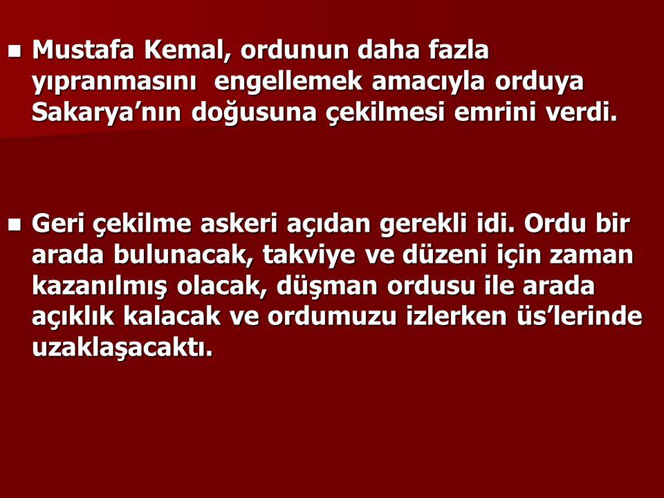 Mustafa Kemal, ordunun daha fazla yıpranmasını engellemek amacıyla orduya Sakarya'nın doğusuna çekilmesi emrini verdi.