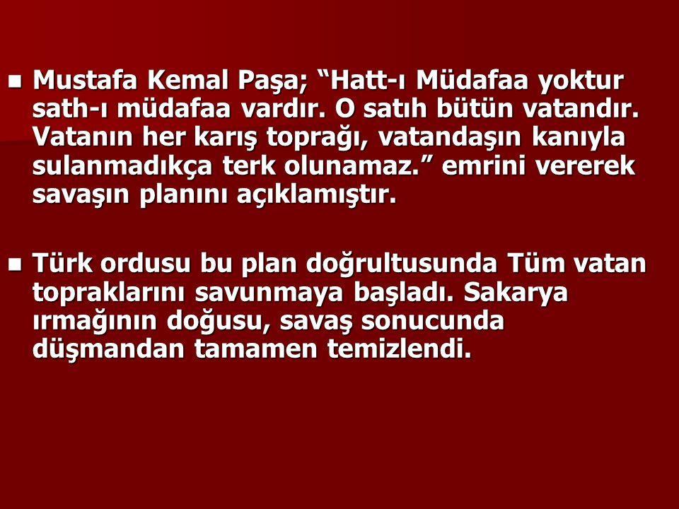 Mustafa Kemal Paşa; Hatt-ı Müdafaa yoktur sath-ı müdafaa vardır.