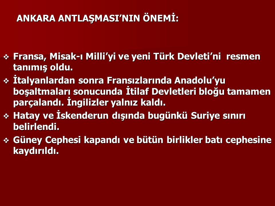 ANKARA ANTLAŞMASI'NIN ÖNEMİ:  Fransa, Misak-ı Milli'yi ve yeni Türk Devleti'ni resmen tanımış oldu.