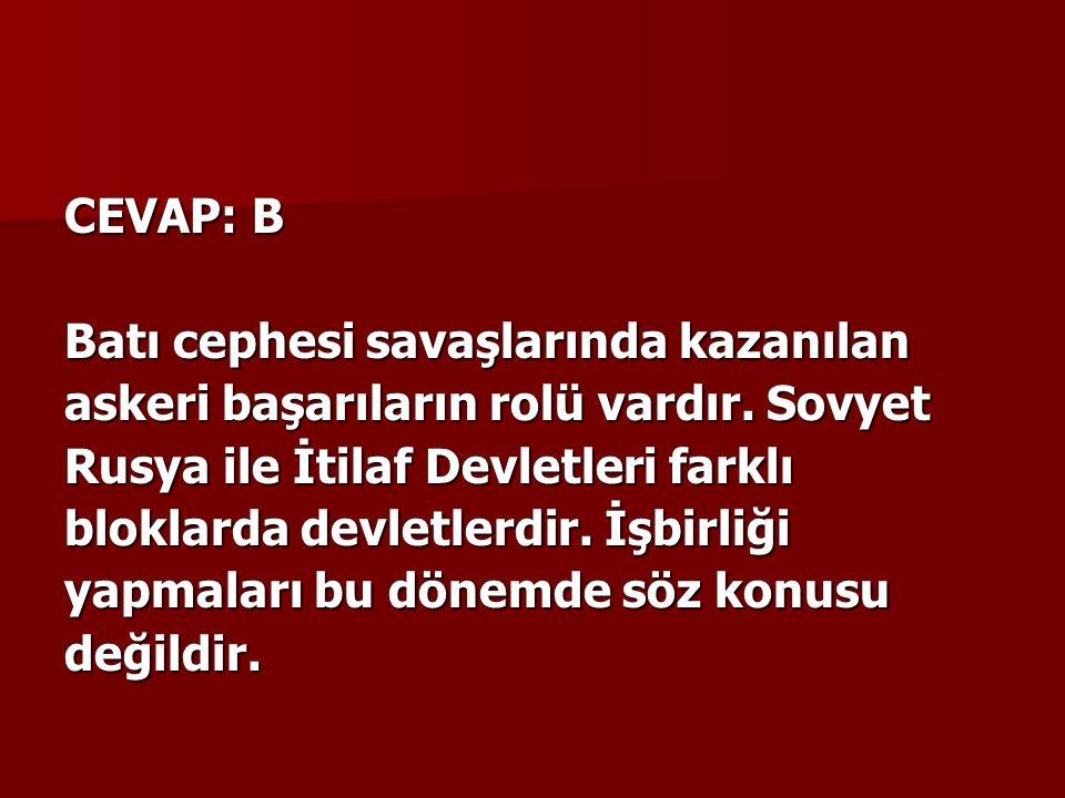 CEVAP: B Batı cephesi savaşlarında kazanılan askeri başarıların rolü vardır.