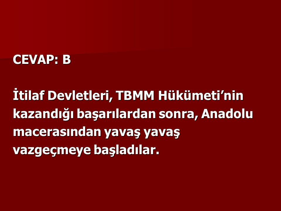 CEVAP: B İtilaf Devletleri, TBMM Hükümeti'nin kazandığı başarılardan sonra, Anadolu macerasından yavaş yavaş vazgeçmeye başladılar.