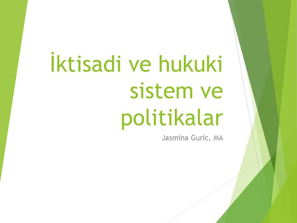 İktisadi ve hukuki sistem ve politikalar Jasmina Guric, MA