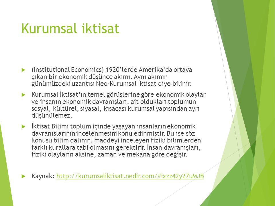 Kurumsal iktisat  (Institutional Economics) 1920'lerde Amerika'da ortaya çıkan bir ekonomik düşünce akımı.