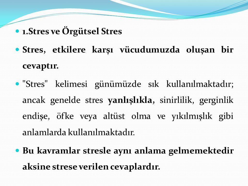 1.Stres ve Örgütsel Stres Stres, etkilere karşı vücudumuzda oluşan bir cevaptır.