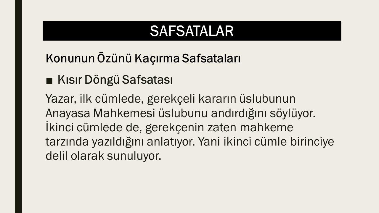 SAFSATALAR ■Kısır Döngü Safsatası Yazar, ilk cümlede, gerekçeli kararın üslubunun Anayasa Mahkemesi üslubunu andırdığını söylüyor.