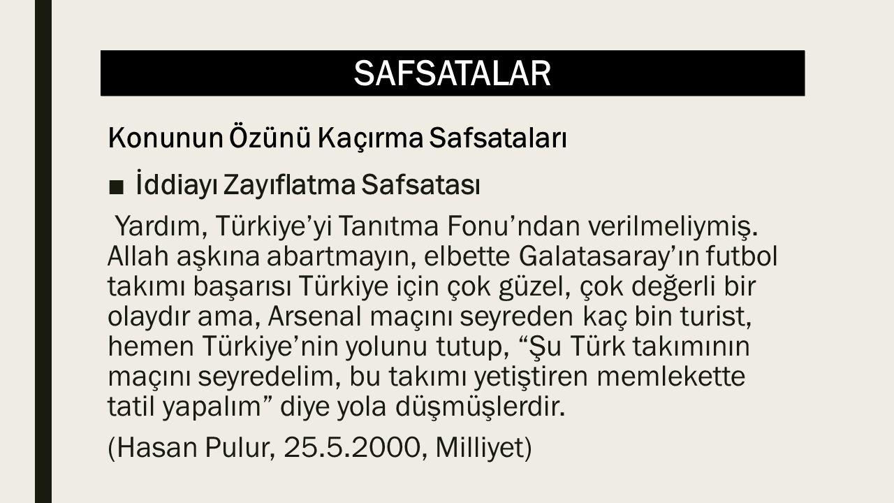 SAFSATALAR ■İddiayı Zayıflatma Safsatası Yardım, Türkiye'yi Tanıtma Fonu'ndan verilmeliymiş.
