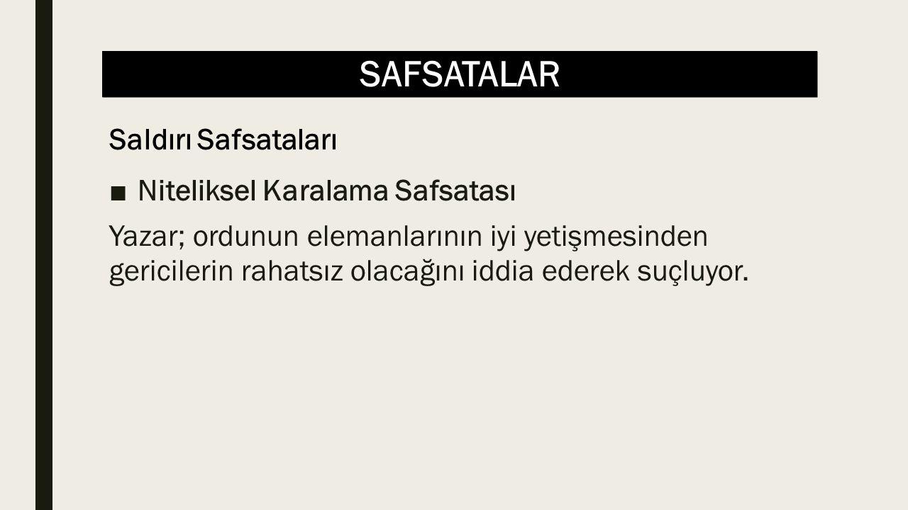 SAFSATALAR ■Niteliksel Karalama Safsatası Yazar; ordunun elemanlarının iyi yetişmesinden gericilerin rahatsız olacağını iddia ederek suçluyor.