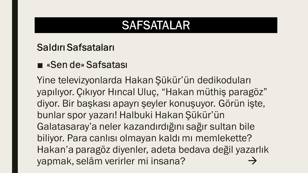 SAFSATALAR ■«Sen de» Safsatası Yine televizyonlarda Hakan Şükür'ün dedikoduları yapılıyor.