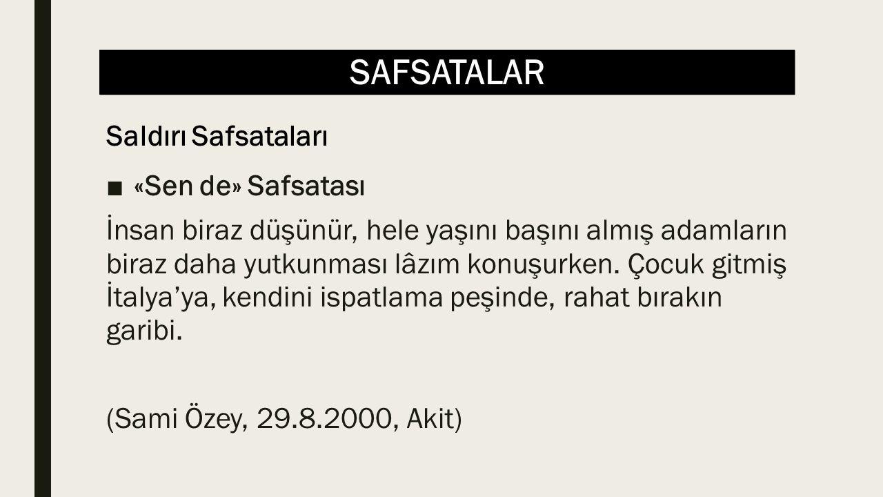 SAFSATALAR ■«Sen de» Safsatası İnsan biraz düşünür, hele yaşını başını almış adamların biraz daha yutkunması lâzım konuşurken.