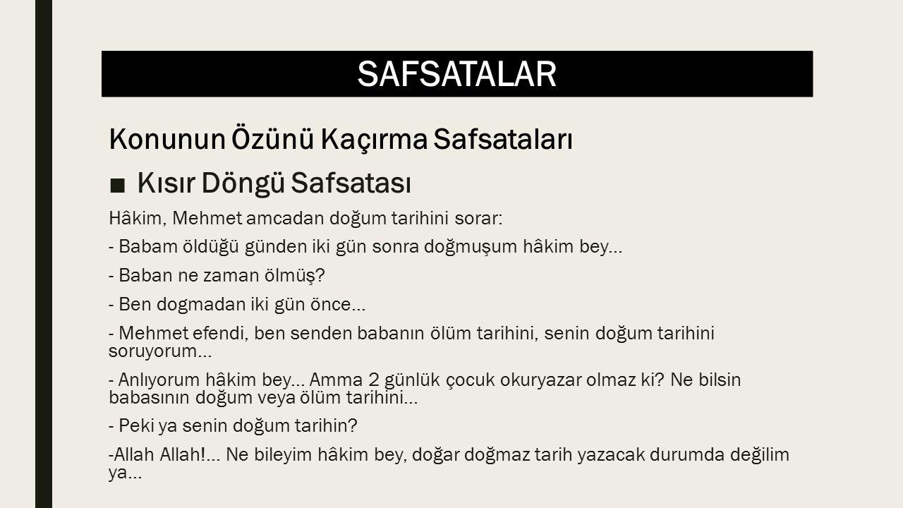 SAFSATALAR ■Kısır Döngü Safsatası Hâkim, Mehmet amcadan doğum tarihini sorar: - Babam öldüğü günden iki gün sonra doğmuşum hâkim bey...