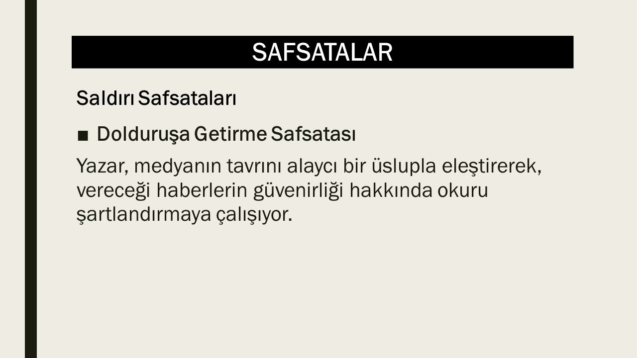 SAFSATALAR ■Dolduruşa Getirme Safsatası Yazar, medyanın tavrını alaycı bir üslupla eleştirerek, vereceği haberlerin güvenirliği hakkında okuru şartlandırmaya çalışıyor.