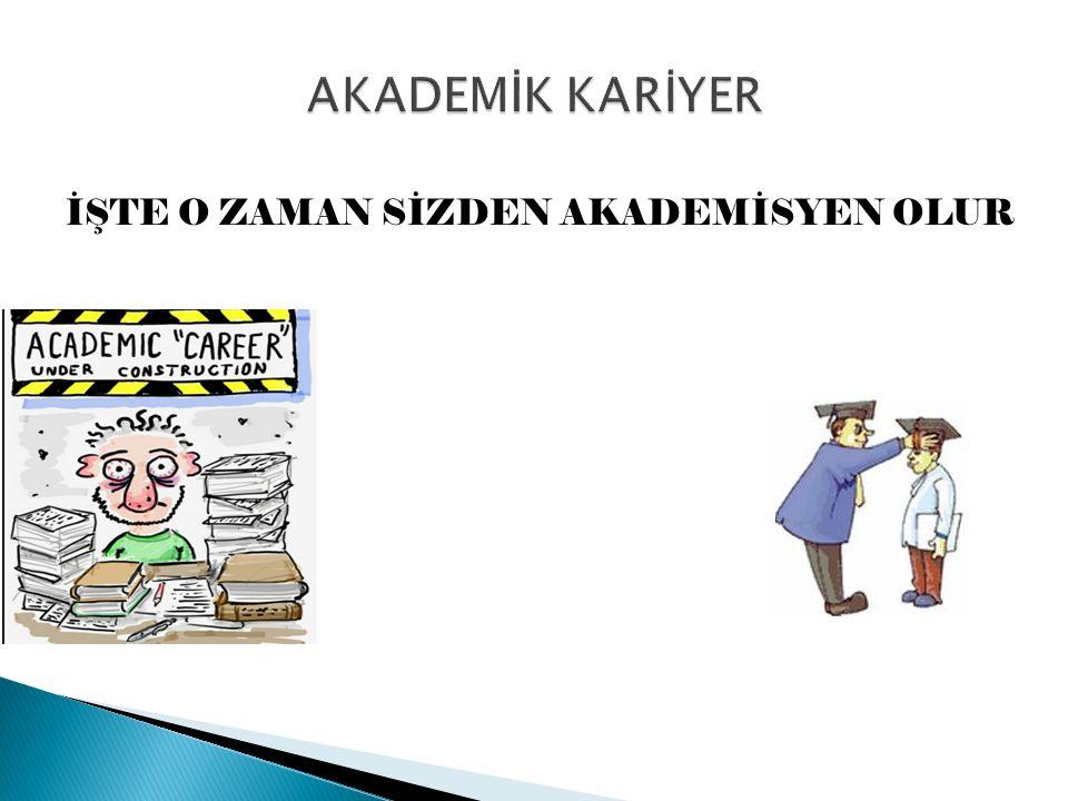 Akademik Kariyer Basamakları 1.Adım: Araştırma Görevlisi (33/a-50/d) Öğretim Görevlisi 2.