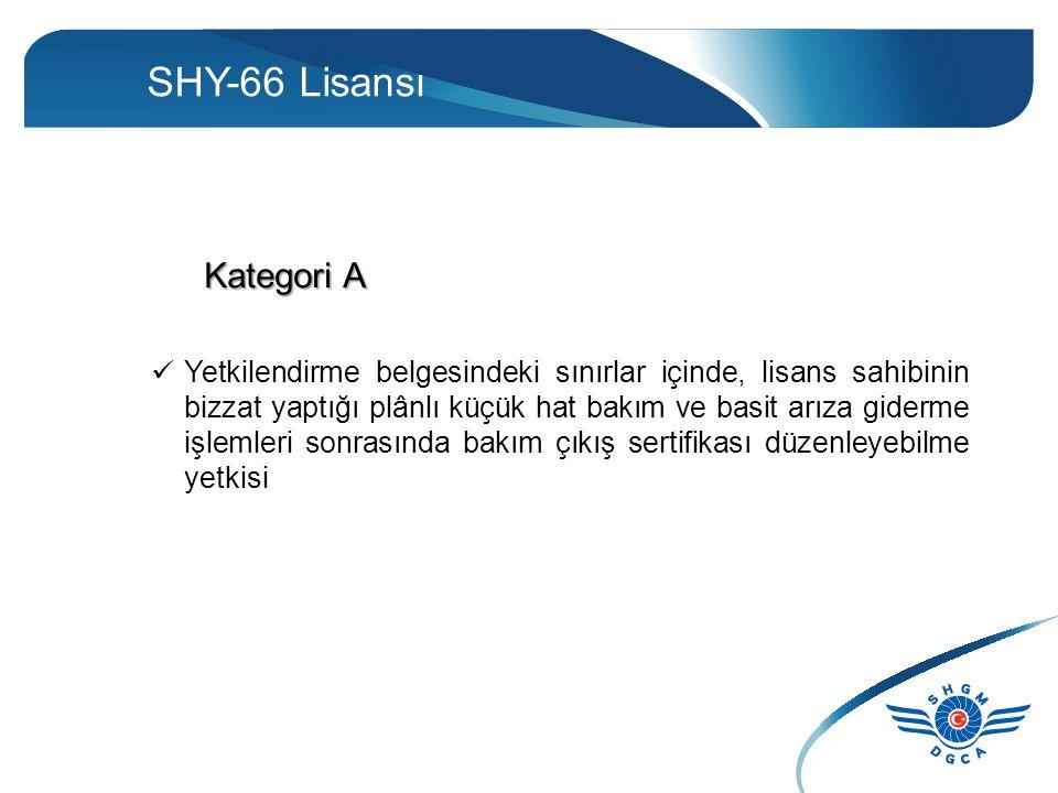SHY-66 Lisansı Kategori A Yetkilendirme belgesindeki sınırlar içinde, lisans sahibinin bizzat yaptığı plânlı küçük hat bakım ve basit arıza giderme işlemleri sonrasında bakım çıkış sertifikası düzenleyebilme yetkisi