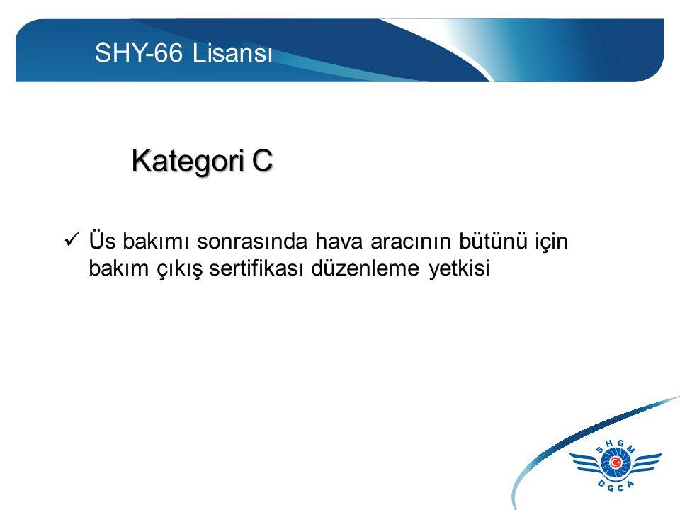 SHY-66 Lisansı Kategori C Üs bakımı sonrasında hava aracının bütünü için bakım çıkış sertifikası düzenleme yetkisi