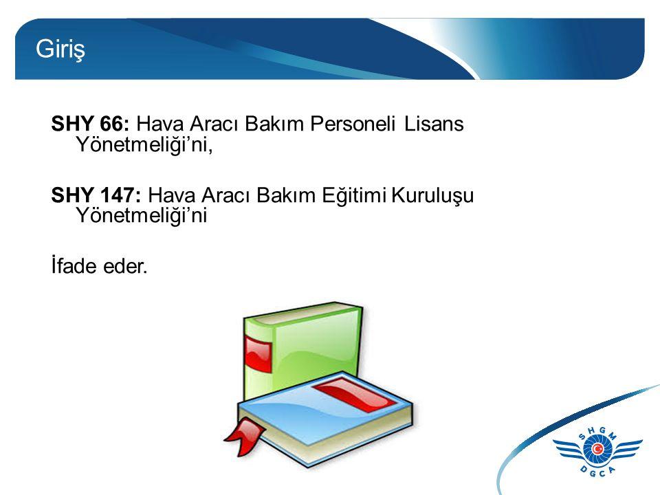 Giriş SHY 66: Hava Aracı Bakım Personeli Lisans Yönetmeliği'ni, SHY 147: Hava Aracı Bakım Eğitimi Kuruluşu Yönetmeliği'ni İfade eder.