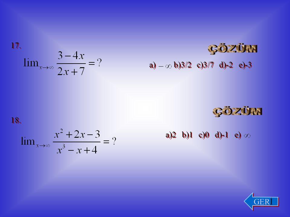 14. a)2 b)1 c)0 d)-1/2 e)-2 15. a)0 b)-1 c)sin1 d)-sin1 e) 16. a)-1/2 b)0 c) d) e)limit yok İLERİ