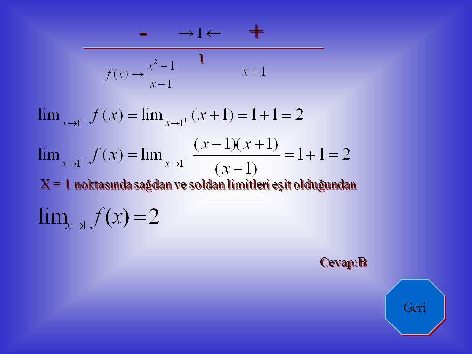 - + 0 0 X = 0 noktasında sağdan ve soldan limitler eşit olduğundan Cevap:A Geri