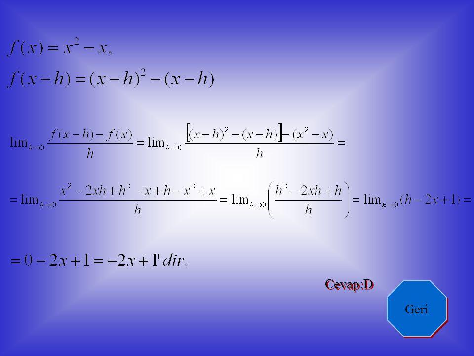 - - + + 1 1 X = 1 noktasında sağdan ve soldan limitleri eşit olduğundan Cevap:B Geri