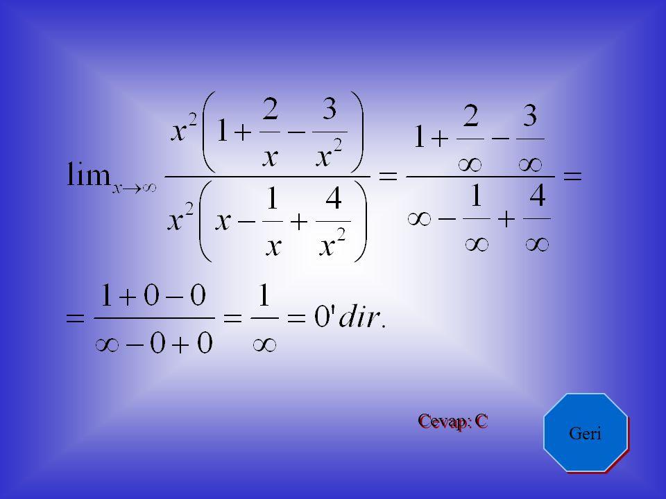 İken pay ve paydanın dereceleri eşitse pratik olarak limitin değeri ;eşit dereceli terimlerin katsayılarının oranıdır.