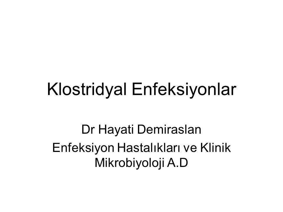 Klostridyal Enfeksiyonlar Dr Hayati Demiraslan Enfeksiyon Hastalıkları ve Klinik Mikrobiyoloji A.D